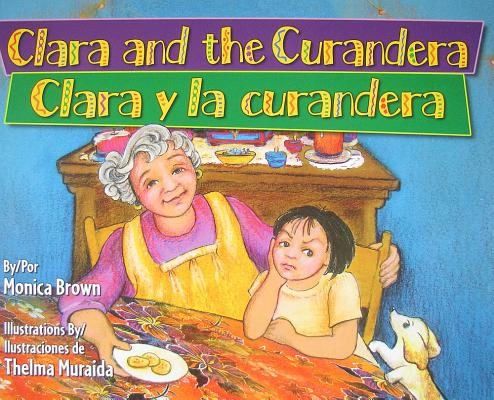 Clara Y La Curandera/ Clara and the Curandera By Brown, Monica/ Muraida, Thelma (ILT)/ Baeza Ventura, Gabriela (TRN)
